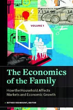 The Economics of the Family : How the Household Affects Markets and Economic Growth - Esther R. Redmount