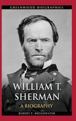 William T. Sherman : A Biography - Robert P. Broadwater