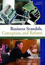 Business Scandals, Corruption, and Reform : An Encyclopedia - Gary A. Giroux