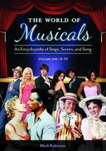 The World of Musicals [2 volumes] : An Encyclopedia of Stage, Screen, and Song - Mark A. Robinson