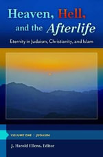Heaven, Hell, and the Afterlife : Eternity in Judaism, Christianity, and Islam