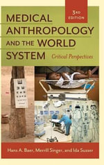 Medical Anthropology and the World System : Critical Perspectives - Hans A. Baer