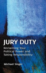 Jury Duty : Reclaiming Your Political Power and Taking Responsibility - Michael Singer