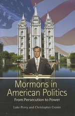 Mormons in American Politics : From Persecution to Power - Perry, Luke