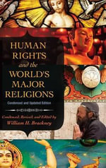 Human Rights and the World's Major Religions : Condensed and Updated Edition - William H. Brackney