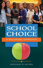 School Choice : A Balanced Approach - William H Jeynes