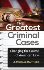 The Greatest Criminal Cases : Changing the Course of American Law - J. Michael Martinez