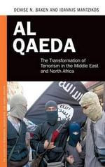 Al Qaeda : The Transformation of Terrorism in the Middle East and North Africa - Denise N. Baken