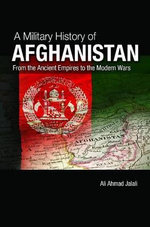 A Military History of Afghanistan : From the Ancient Empires to the Modern Wars - Ali Ahmad Jalali
