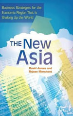 The New Asia : Business Strategies for the Economic Region That is Shaking Up the World - David James