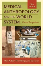 Medical Anthropology and the World System : Critical Perspectives - Hans Baer