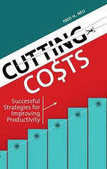 Cutting Costs : Successful Strategies for Improving Productivity - Fred H. Neu