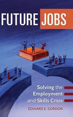 Future Jobs : Solving the Employment and Skills Crisis - Edward E. Gordon