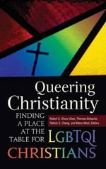 Queering Christianity : Finding a Place at the Table for LGBTQI Christians