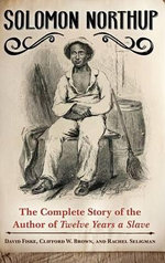 Solomon Northup : The Complete Story of the Author of Twelve Years a Slave - David Fiske