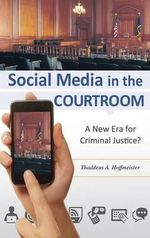 Social Media in the Courtroom : A New Era for Criminal Justice? - Thaddeus A. Hoffmeister