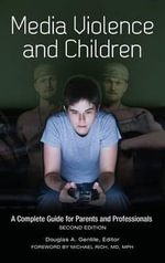 Media Violence and Children : A Complete Guide for Parents and Professionals - Douglas A. Gentile