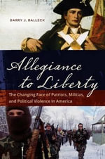 Allegiance to Liberty : The Changing Face of Patriots, Militias, and Political Violence in America - Barry James Balleck