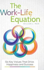 The Work-Life Equation : Six Key Values That Drive Happiness and Success - William Louis Maw