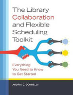 The Library Collaboration and Flexible Scheduling Toolkit : Everything You Need to Know to Get Started - Andria C. Donnelly
