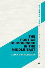 The Poetics of Mourning in the Middle East : Elegies - Alina Gharabegian