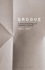 Groove : A Phenomenology of Rhythmic Nuance - Tiger C. Roholt