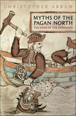 Myths of the Pagan North : The Gods of the Norsemen - Christopher Abram