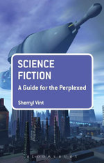 Science Fiction : A Guide for the Perplexed - Sherryl Vint