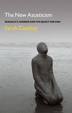 The New Asceticism : Sexuality, Gender and the Quest for God - Sarah Coakley