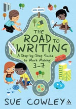 The Road to Writing : A Step-By-Step Guide to Mark Making: 3-7 - Sue Cowley