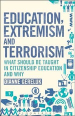 Education, Extremism and Terrorism : What Should be Taught in Citizenship Education and Why - Dianne Gereluk