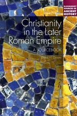 Christianity in the Later Roman Empire : A Sourcebook - David M. Gwynn