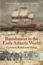 Banishment in the Early Atlantic World : Convicts, Rebels and Slaves - Peter Rushton