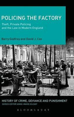 Policing the Factory : Theft, Private Policing and the Law in Modern England - David J. Cox