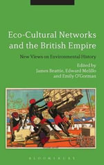 Eco-Cultural Networks and the British Empire : New Views on Environmental History