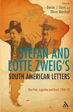 Stefan and Lotte Zweig's South American Letters : New York, Argentina and Brazil, 1940-42 - Stefan Zweig