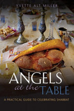 Angels at the Table : A Practical Guide to Celebrating Shabbat - Yvette Alt Miller