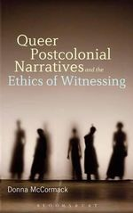 Queer Postcolonial Narratives and the Ethics of Witnessing : Sex, Animal, Life - Donna McCormack