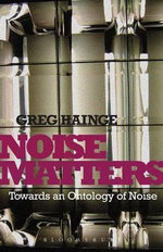 Noise Matters : Towards an Ontology of Noise - Greg Hainge