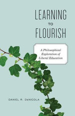 Learning to Flourish : A Philosophical Exploration of Liberal Education - Daniel R. DeNicola