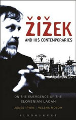 Zizek and His Contemporaries : On the Emergence of the Slovenian Lacan - Helena Motoh
