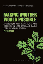 Making Another World Possible : Anarchism, Anti-capitalism and Ecology in Late 19th and Early 20th Century Britain - Peter Ryley
