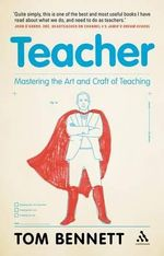 Teacher : Mastering the Art and Craft of Teaching - Tom Bennett