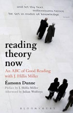 Reading Theory Now : An ABC of Good Reading with J. Hillis Miller - Eamonn Dunne
