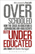 Overschooled but Undereducated : How the crisis in education is jeopardizing our adolescents - John Abbott