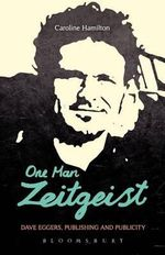 One Man Zeitgeist : Dave Eggers, Publishing and Publicity - Caroline D. Hamilton