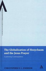 The Globalization of Hesychasm and the Jesus Prayer : Contesting Contemplation - Christopher D. L. Johnson