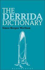 The Derrida Dictionary - Simon Morgan Wortham