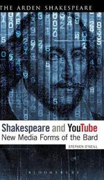Shakespeare and YouTube : New Media Forms of the Bard - Stephen O'Neill