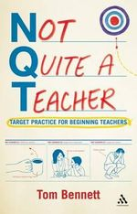 Not Quite a Teacher : Target Practice for Beginning Teachers - Tom Bennett